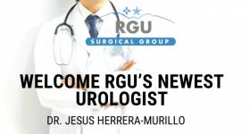 Welcome RGU's Newest Urologist: Dr. Jesus Herrera-Murillo