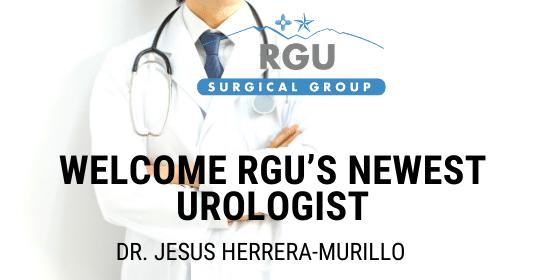 Welcome Rgu's newest urologist - Dr. Jesus Herrera-Murillo