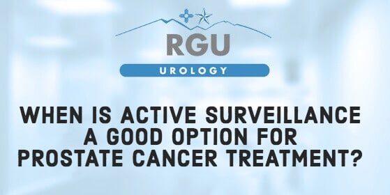 When Is Active Surveillance a Good Option for Prostate Cancer Treatment - RGU